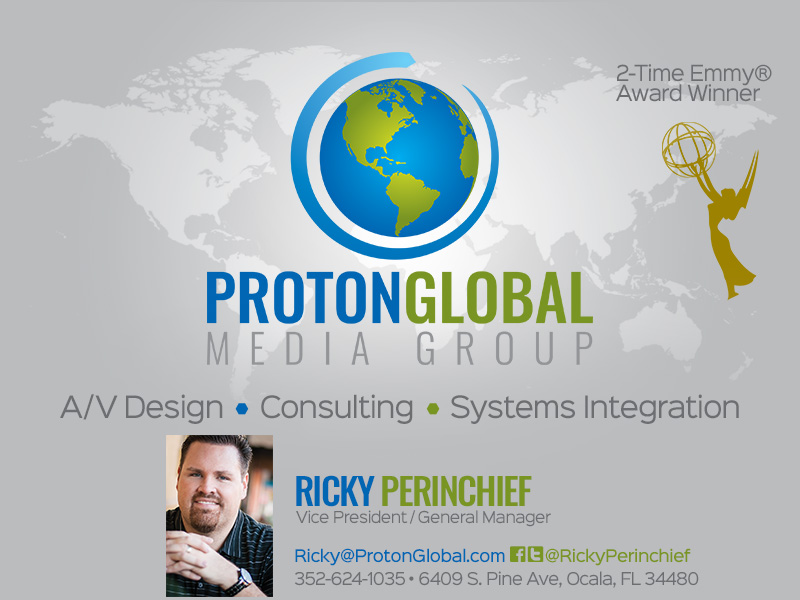 Proton Global Media Group • 2-Time Emmy® Award Winner • Audio/Video Design, Consulting, Systems Integration • 6409 S. Pine Ave in Ocala, FL 34480 352-624-1035